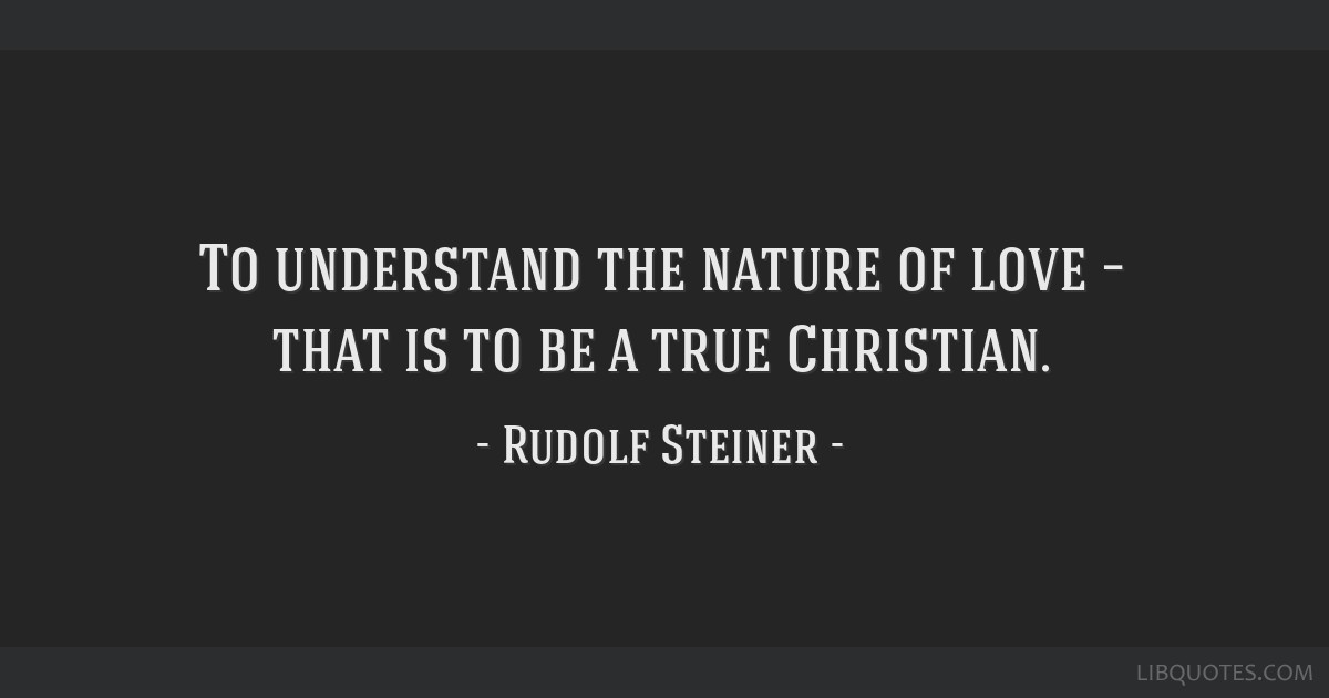 To Understand The Nature Of Love That Is To Be A True Christian
