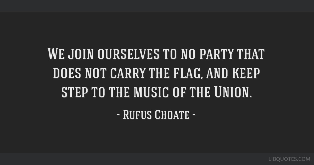 We join ourselves to no party that does not carry the flag, and keep step to the music of the Union.
