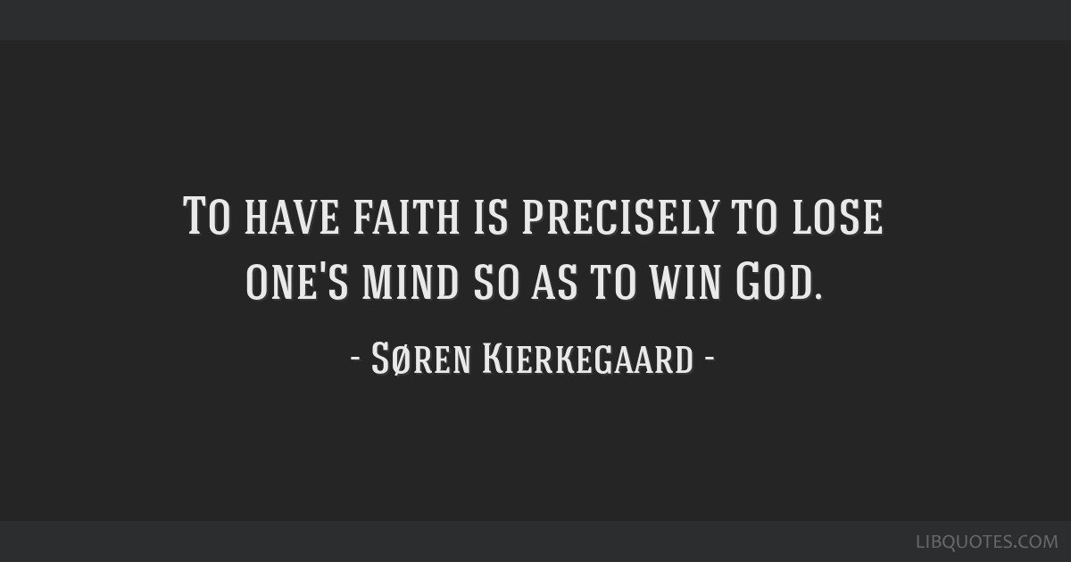 Have Faith In God Quotes | To Have Faith Is Precisely To Lose One S Mind So As To Win God