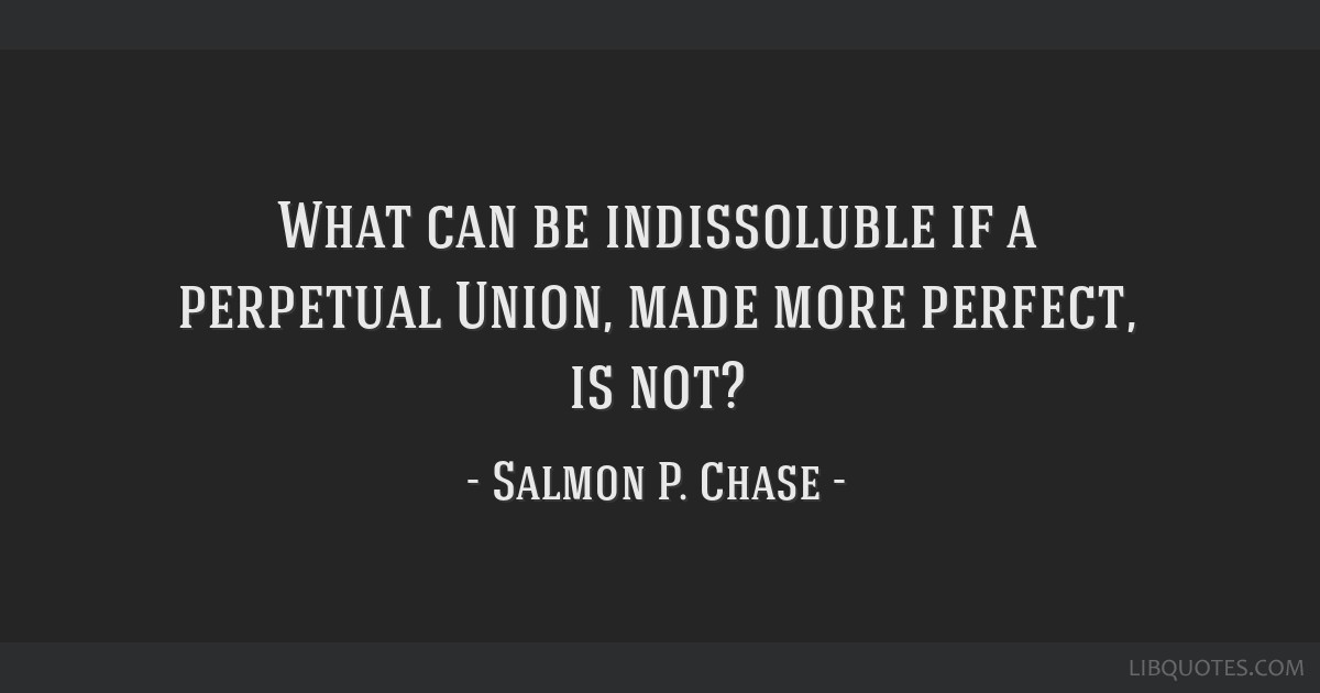 What can be indissoluble if a perpetual Union, made more perfect, is not?