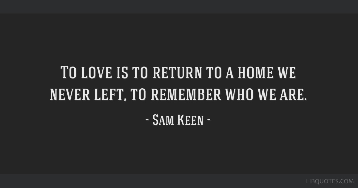 Return To Love Quotes Entrancing Love Is To Return To A Home We Never Left To Remember Who We Are.