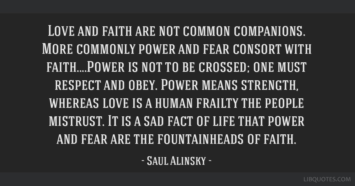 Love And Faith Are Not Common Companions More Commonly Power And