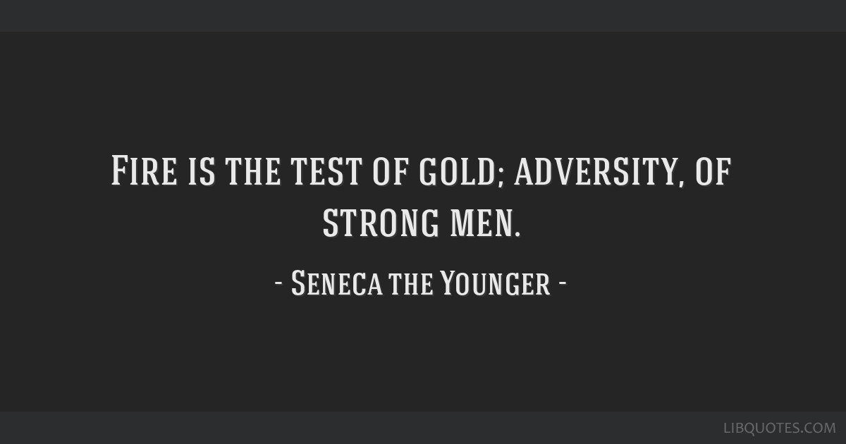 Fire Is The Test Of Gold Adversity Of Strong Men