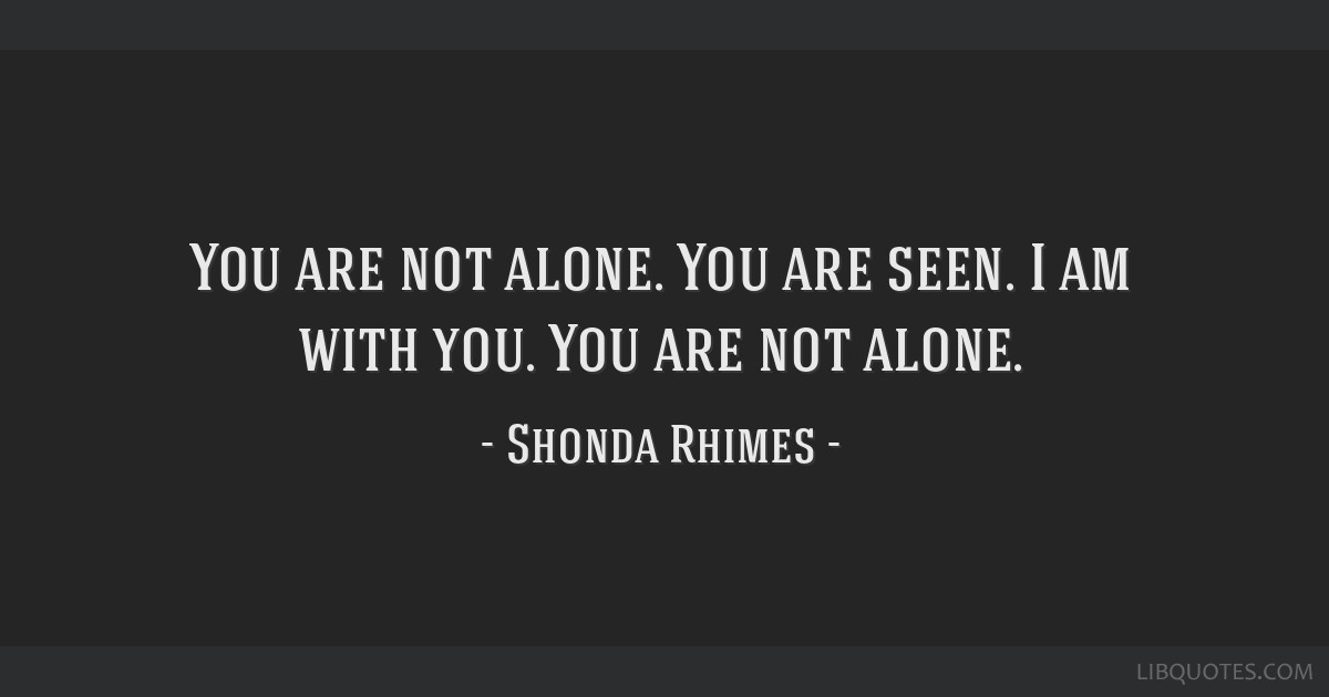 You Are Not Alone You Are Seen I Am With You You Are Not Alone