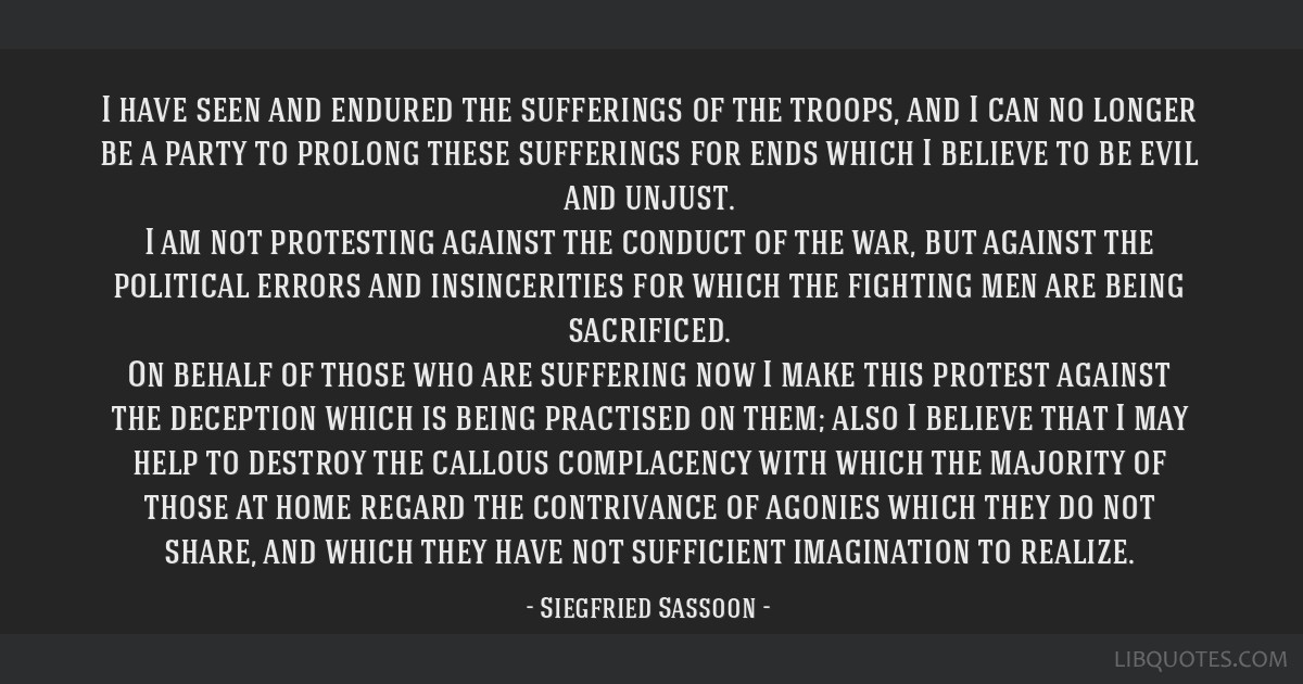 I have seen and endured the sufferings of the troops, and I can no longer be a party to prolong these sufferings for ends which I believe to be evil...