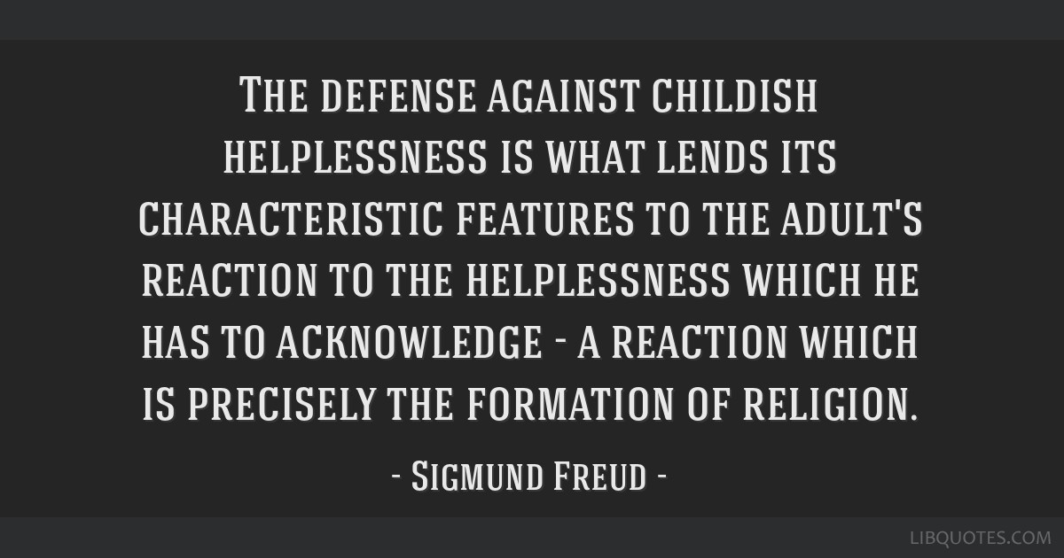 The defense against childish helplessness is what lends its characteristic features to the adult's reaction to the helplessness which he has to...