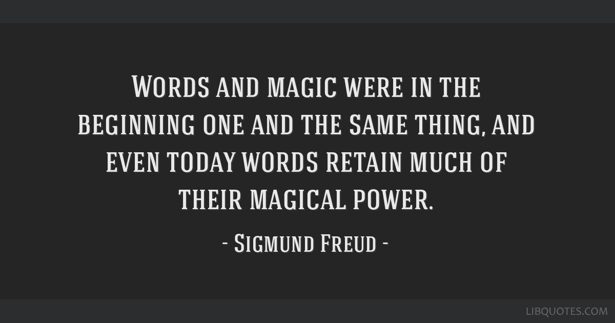 Words and magic were in the beginning one and the same thing, and
