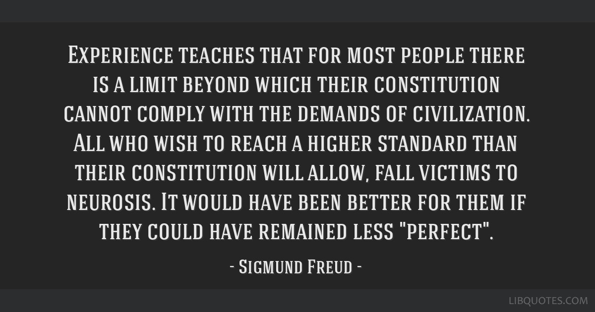 Experience teaches that for most people there is a limit beyond which their constitution cannot comply with the demands of civilization. All who wish ...