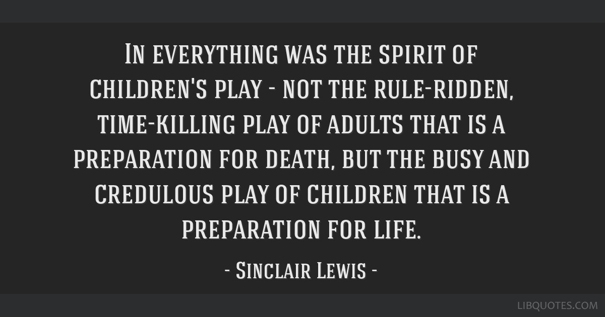 In everything was the spirit of children's play - not the rule-ridden, time-killing play of adults that is a preparation for death, but the busy and...