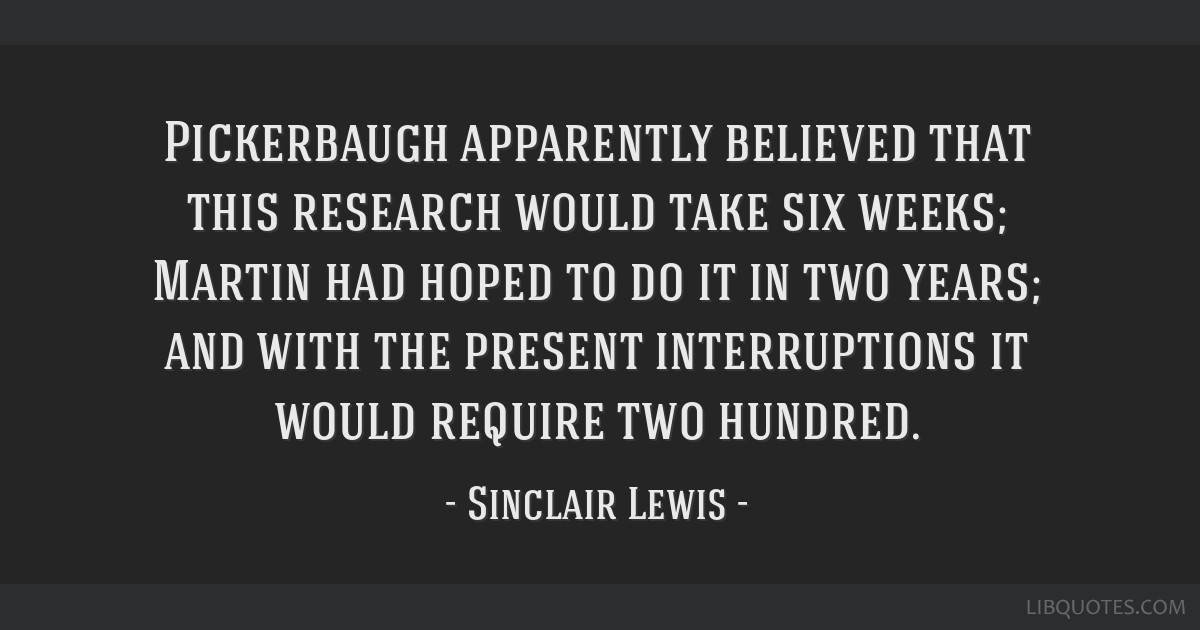 Pickerbaugh apparently believed that this research would take six weeks; Martin had hoped to do it in two years; and with the present interruptions...