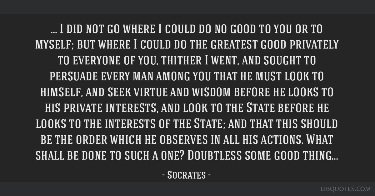 I did not go where I could do no good to you or to myself; but where I could do the greatest good privately to everyone of you, thither I went, and...