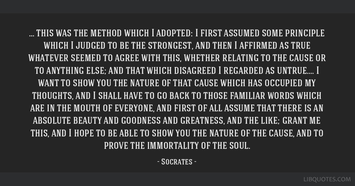 This was the method which I adopted: I first assumed some principle which I judged to be the strongest, and then I affirmed as true whatever seemed...