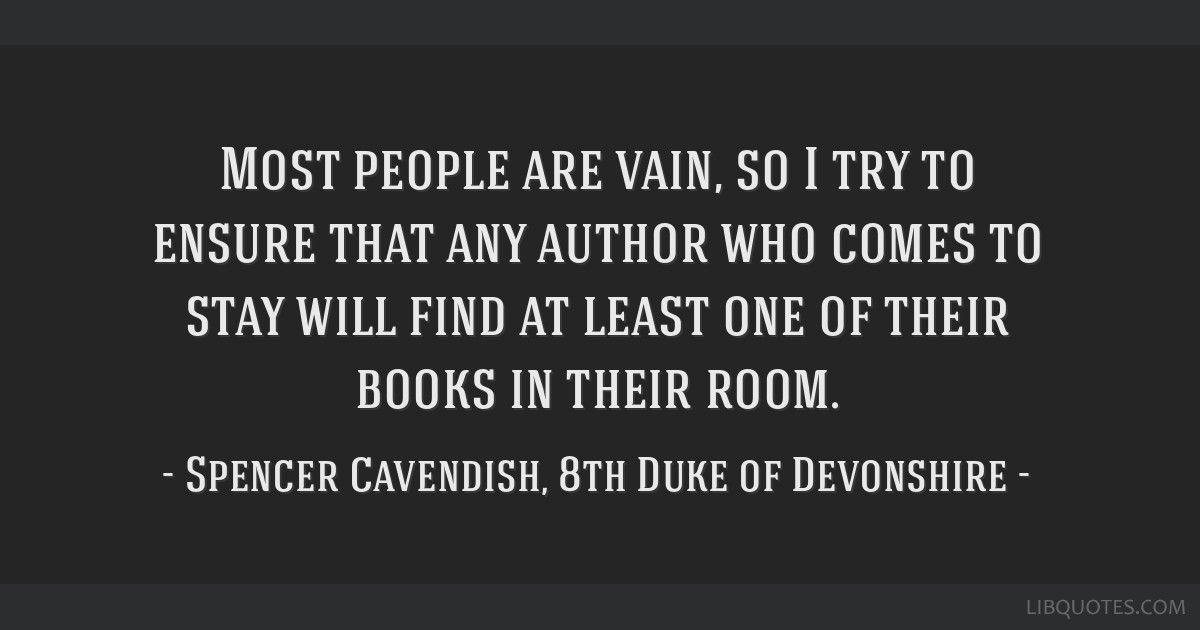 Most people are vain, so I try to ensure that any author who comes to stay will find at least one of their books in their room.