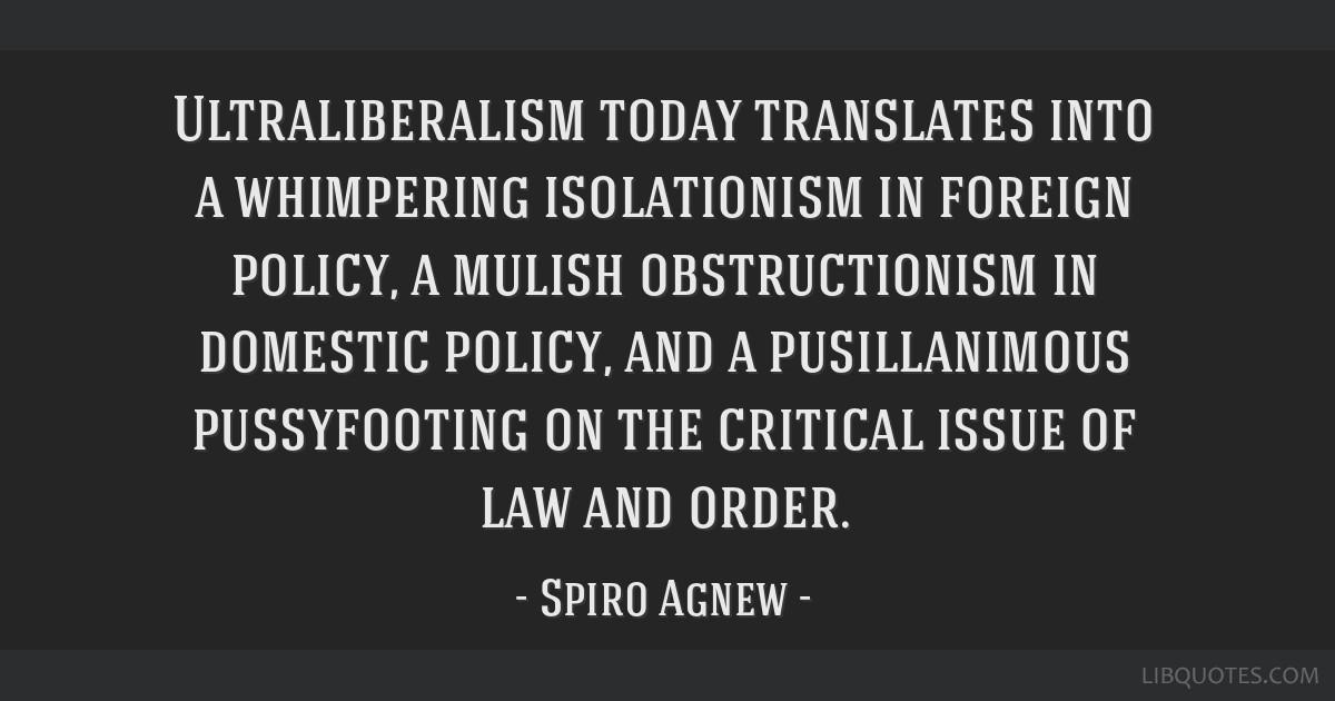 Ultraliberalism today translates into a whimpering isolationism in foreign policy, a mulish obstructionism in domestic policy, and a pusillanimous...