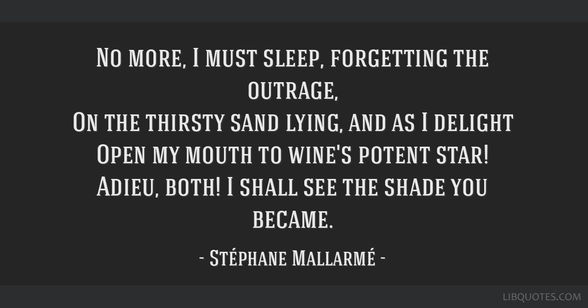 No more, I must sleep, forgetting the outrage, On the thirsty sand lying, and as I delight Open my mouth to wine's potent star! Adieu, both! I shall...