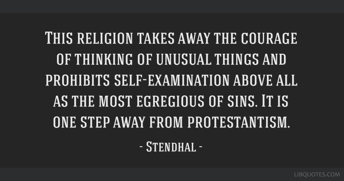 This religion takes away the courage of thinking of unusual things and prohibits self-examination above all as the most egregious of sins. It is one...