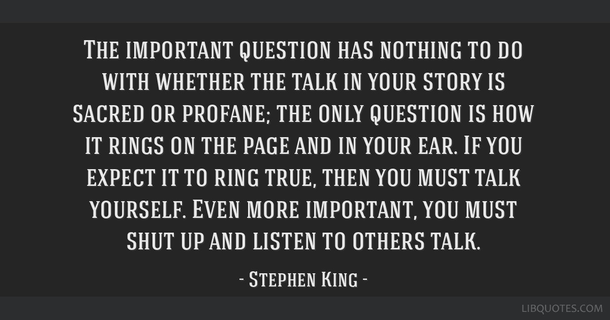 The important question has nothing to do with whether the talk in your story is sacred or profane; the only question is how it rings on the page and...