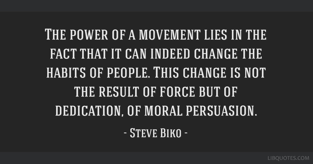 The power of a movement lies in the fact that it can indeed change