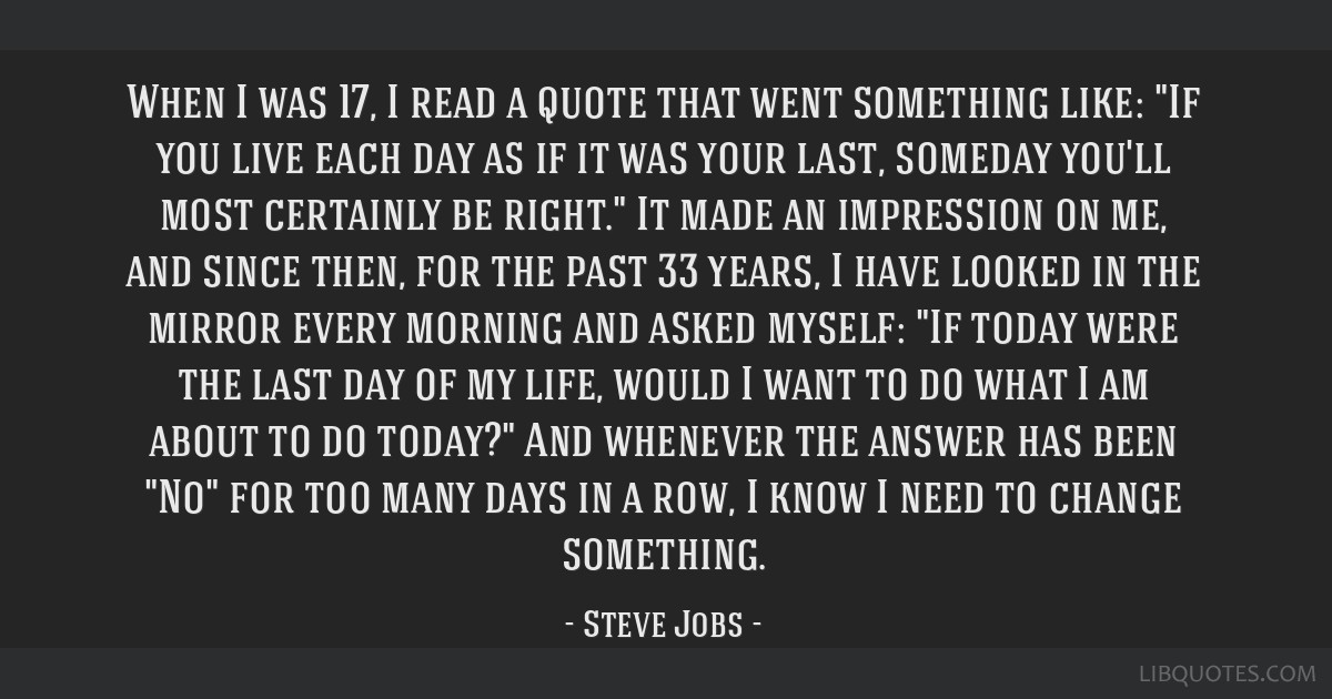 When I Was 17 I Read A Quote That Went Something Like If You Live Each