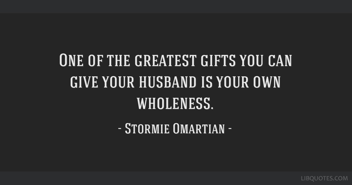 One of the greatest gifts you can give your husband is your own wholeness.