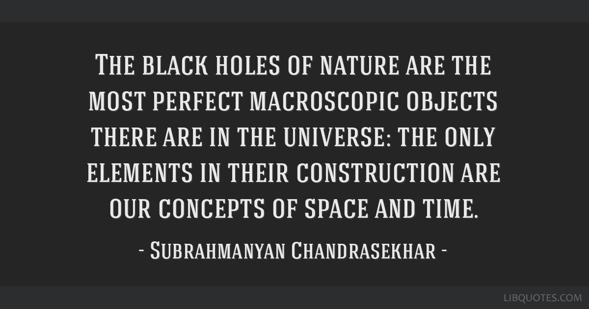 The black holes of nature are the most perfect macroscopic objects there are in the universe: the only elements in their construction are our...