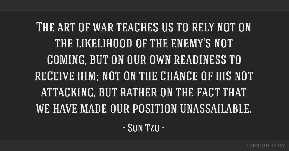 Image result for sun tzu quote do not rely on an enemy not attacking