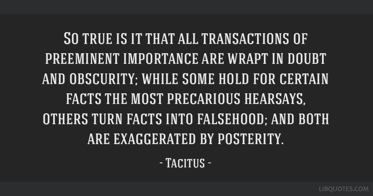 So true is it that all transactions of preeminent importance are wrapt in doubt and obscurity; while some hold for certain facts the most precarious...
