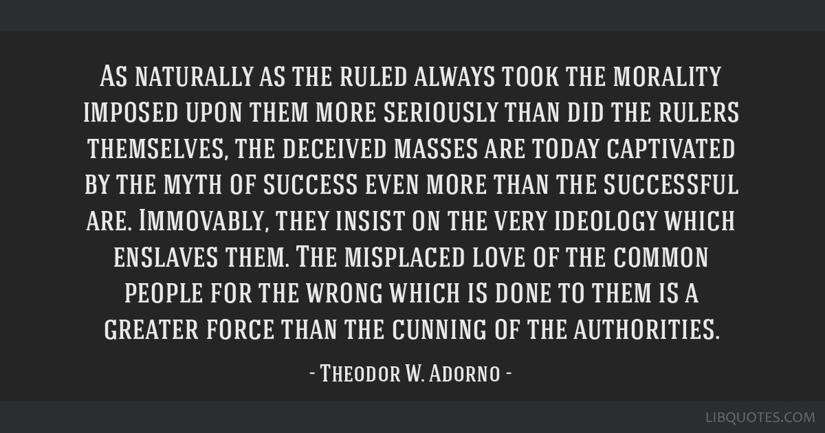 As naturally as the ruled always took the morality imposed upon them more seriously than did the rulers themselves, the deceived masses are today...