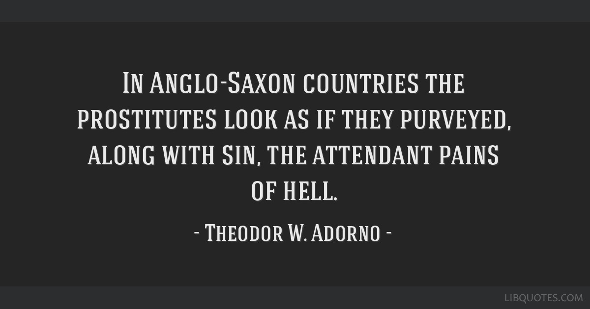 In Anglo-Saxon countries the prostitutes look as if they purveyed, along with sin, the attendant pains of hell.