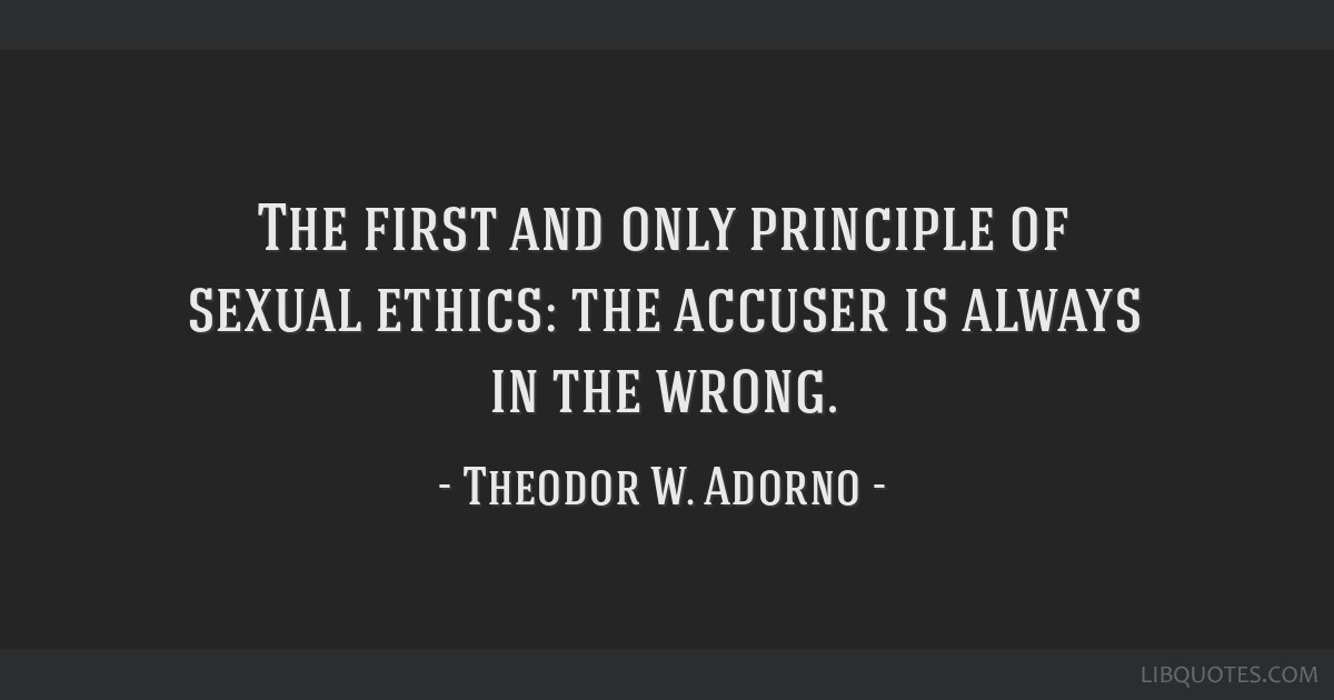 The first and only principle of sexual ethics: the accuser is always in the wrong.
