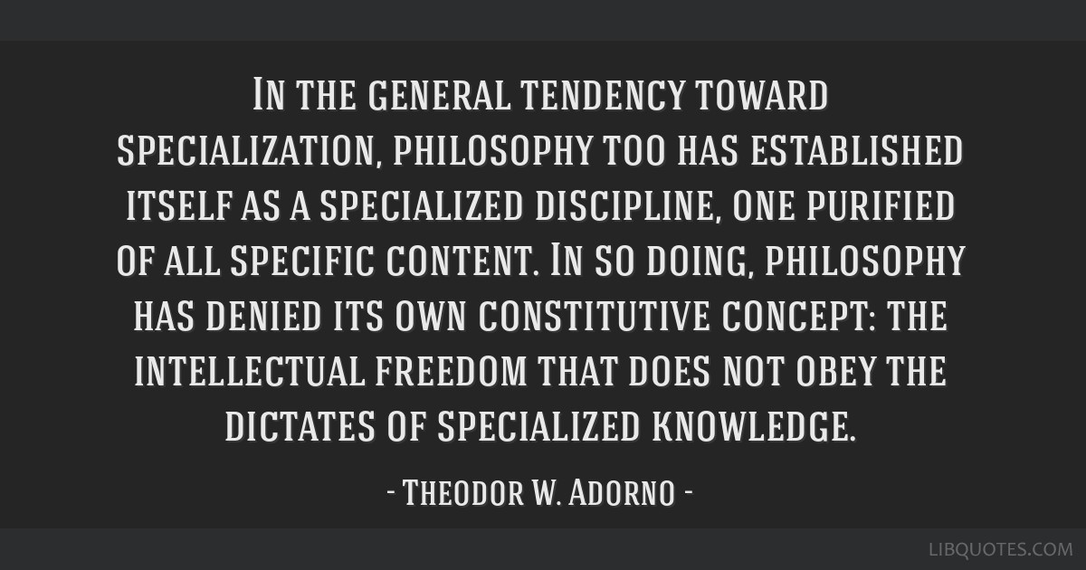 In the general tendency toward specialization, philosophy too has established itself as a specialized discipline, one purified of all specific...