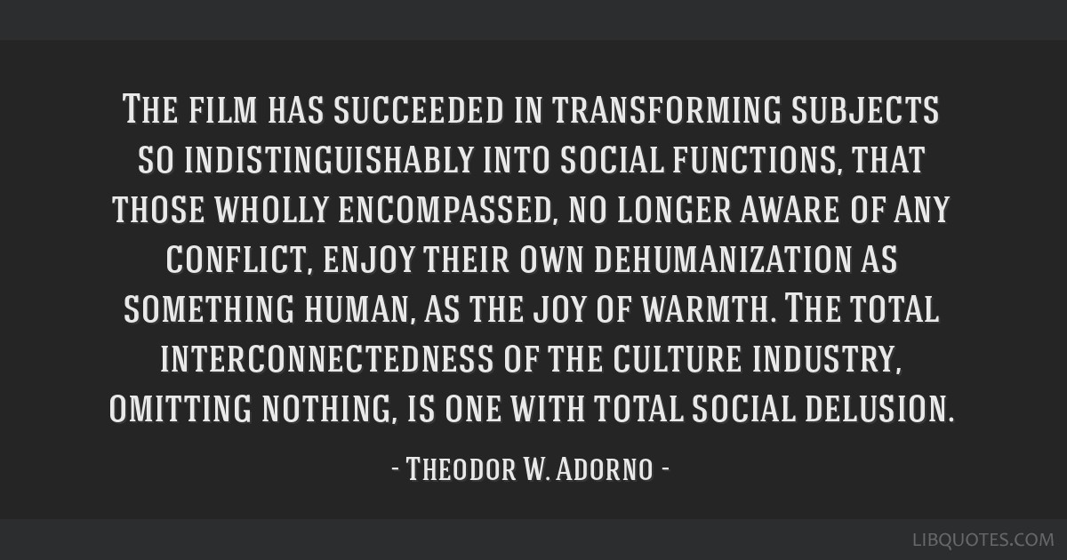 The film has succeeded in transforming subjects so indistinguishably into social functions, that those wholly encompassed, no longer aware of any...