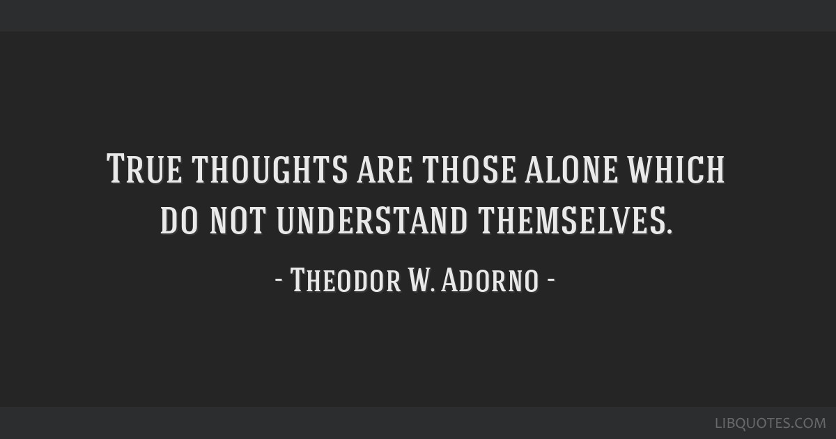 True thoughts are those alone which do not understand themselves.