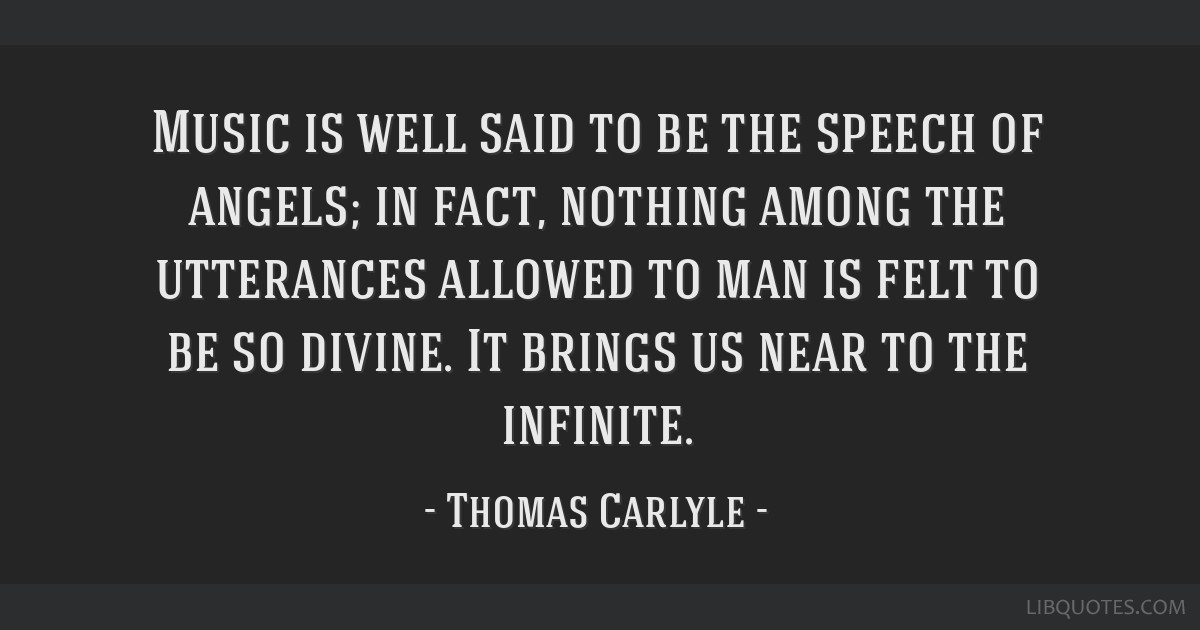 Music is well said to be the speech of angels; in fact, nothing among the utterances allowed to man is felt to be so divine. It brings us near to the ...