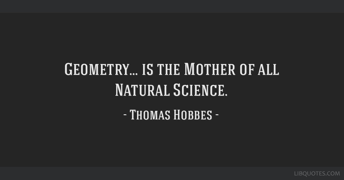 Geometry... is the Mother of all Natural Science.