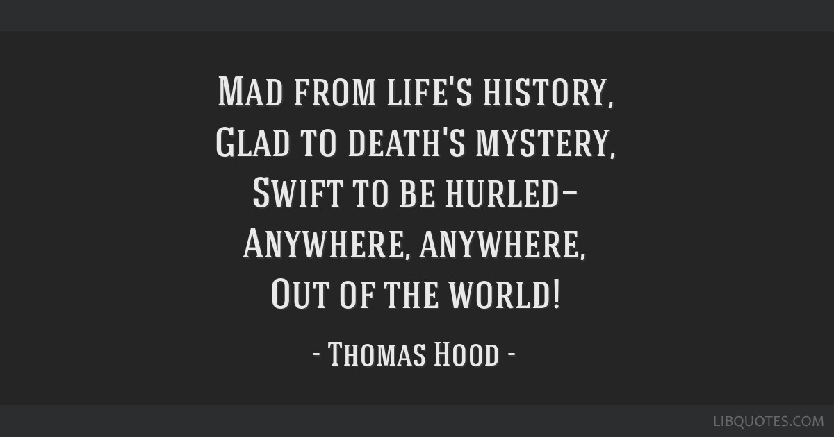 Mad From Lifes History Glad To Deaths Mystery Swift To Be Hurled