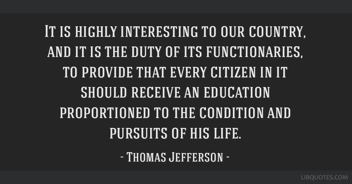 It is highly interesting to our country, and it is the duty of its functionaries, to provide that every citizen in it should receive an education...