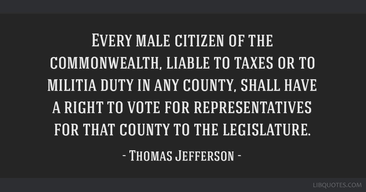 Every male citizen of the commonwealth, liable to taxes or to militia duty in any county, shall have a right to vote for representatives for that...