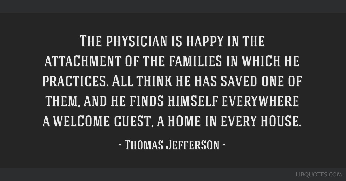 The physician is happy in the attachment of the families in which he practices. All think he has saved one of them, and he finds himself everywhere a ...