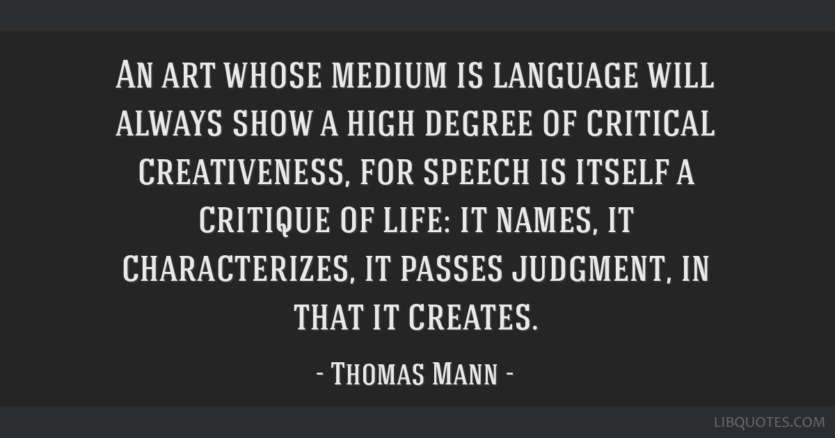 An art whose medium is language will always show a high degree of critical creativeness, for speech is itself a critique of life: it names, it...