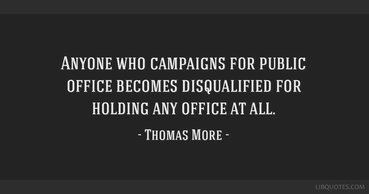 Anyone who campaigns for public office becomes disqualified for holding any office at all.