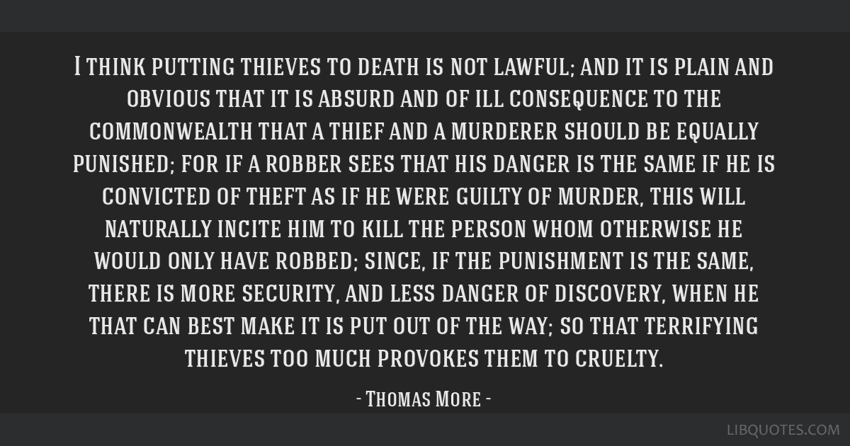 I think putting thieves to death is not lawful; and it is plain and obvious that it is absurd and of ill consequence to the commonwealth that a thief ...