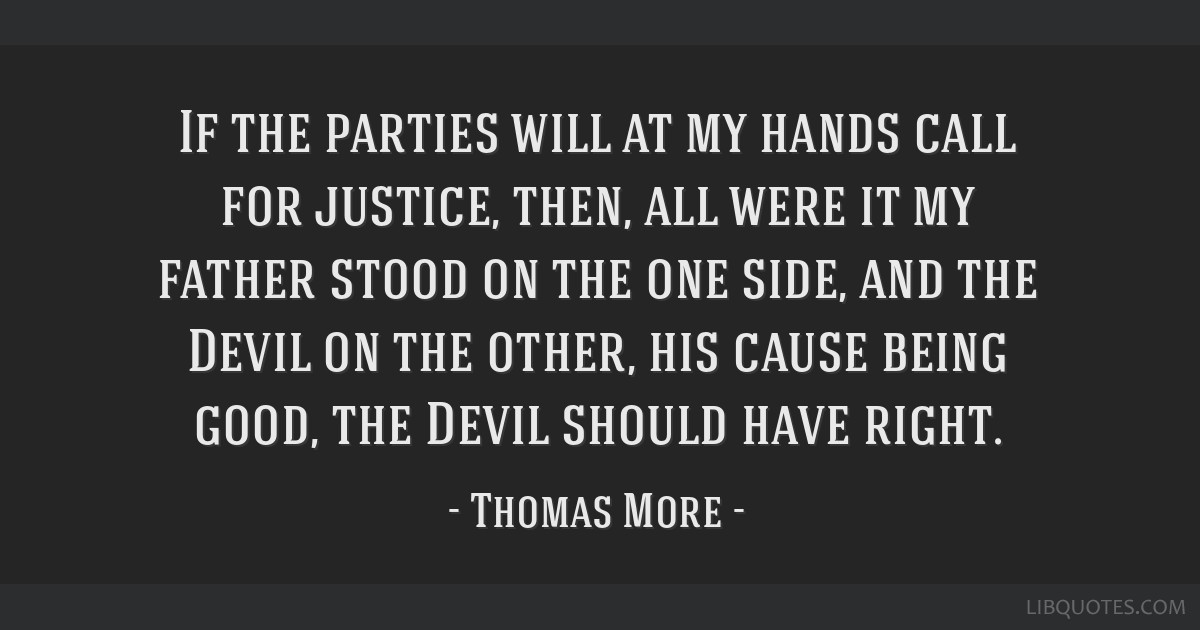 If the parties will at my hands call for justice, then, all were it my father stood on the one side, and the Devil on the other, his cause being...