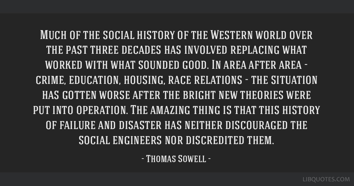 Much of the social history of the Western world over the past three decades has involved replacing what worked with what sounded good. In area after...