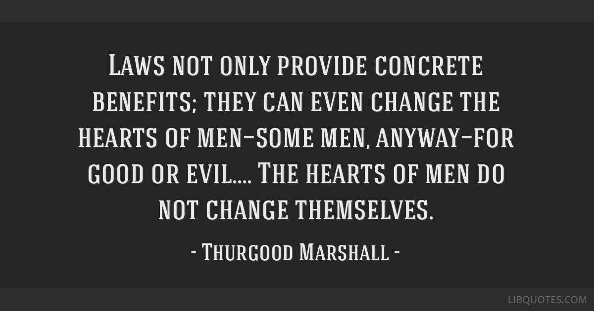 Laws Not Only Provide Concrete Benefits They Can Even Change The Interesting Thurgood Marshall Quotes