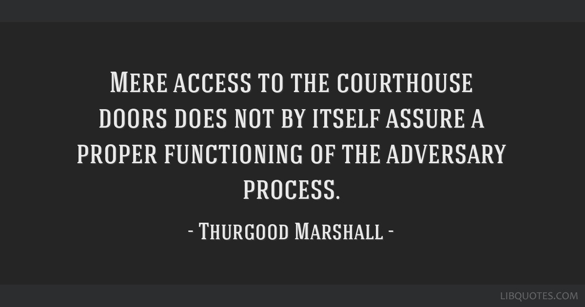 Mere access to the courthouse doors does not by itself assure a proper functioning of the adversary process.