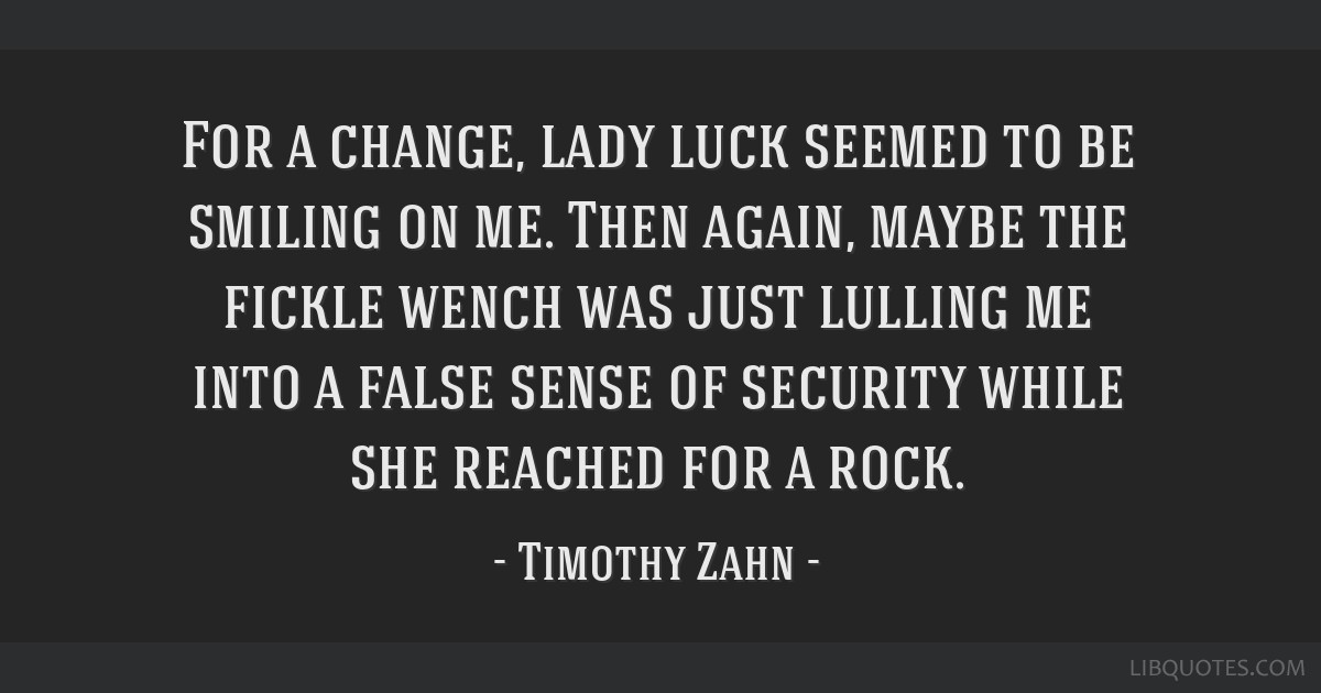 For a change, lady luck seemed to be smiling on me. Then again, maybe the fickle wench was just lulling me into a false sense of security while she...