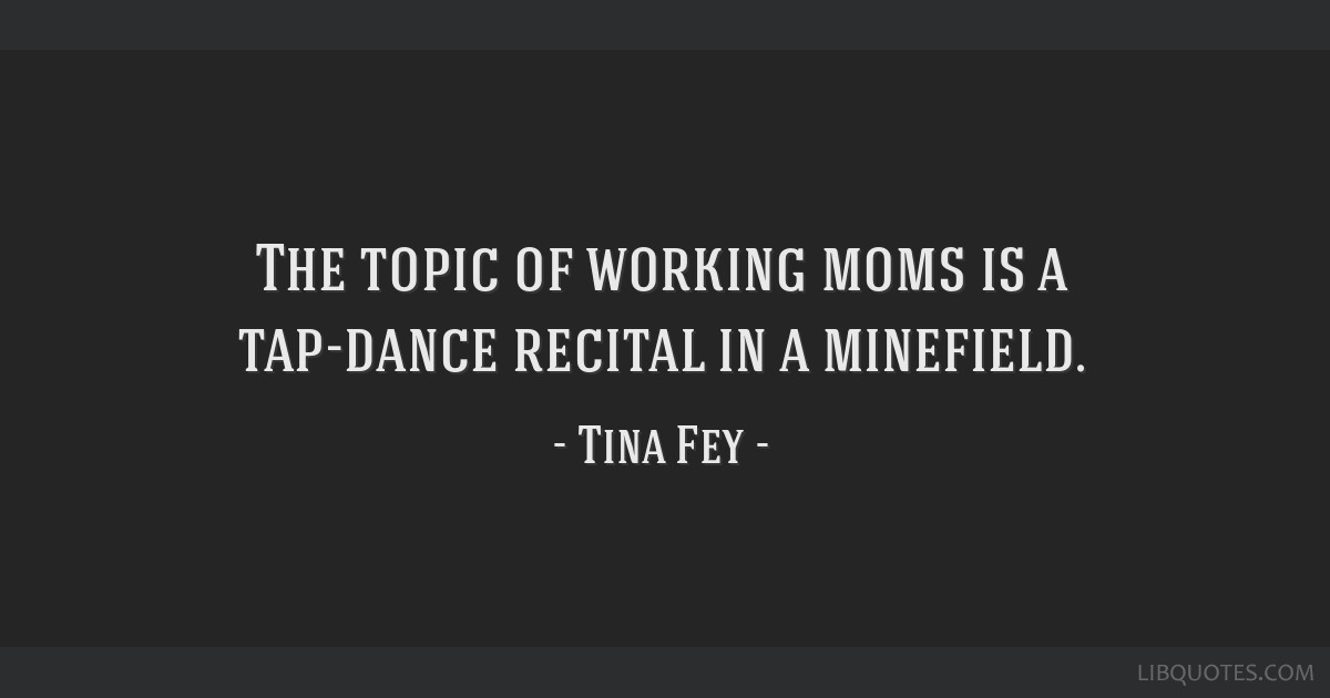 The topic of working moms is a tap-dance recital in a minefield.