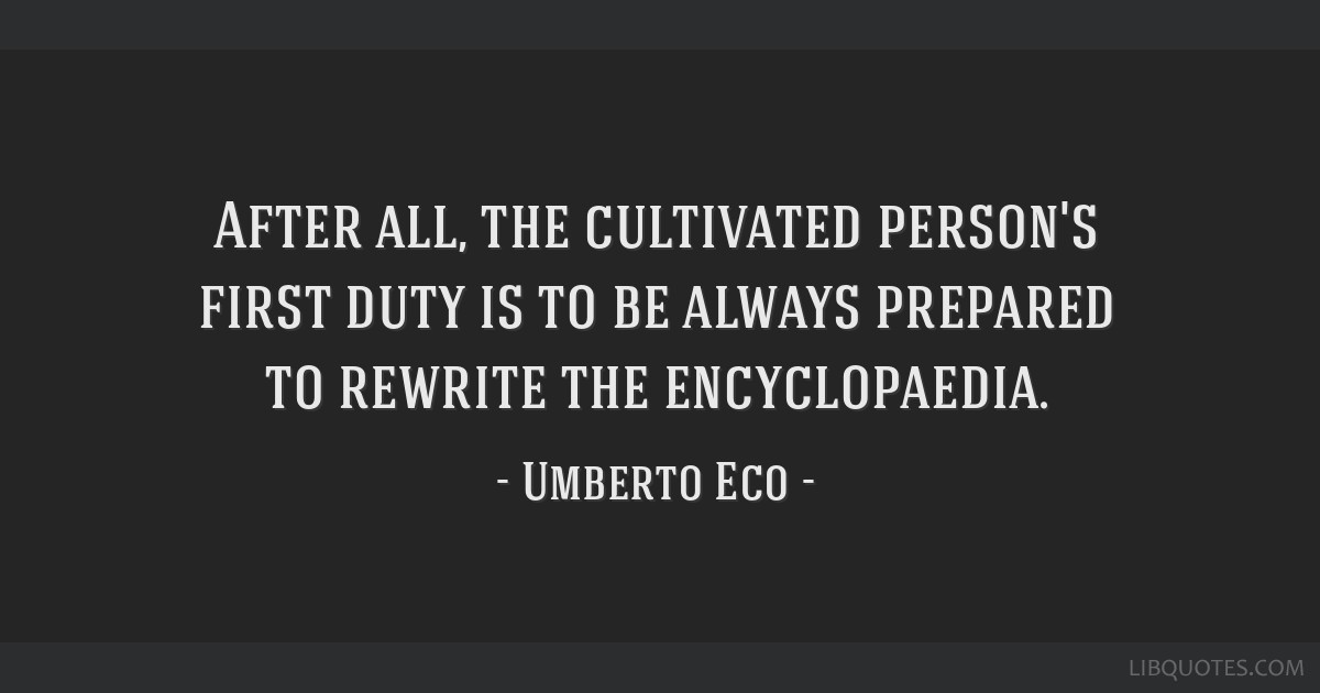 After all, the cultivated person's first duty is to be always prepared to rewrite the encyclopaedia.