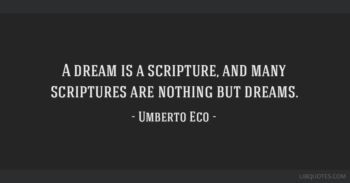 A dream is a scripture, and many scriptures are nothing but dreams.